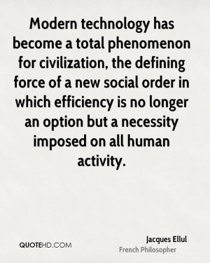 Modern technology has become a total phenomenon for civilization, the ...