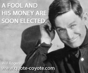 fool quotes , money quotes , elected quotes , politics quotes