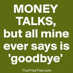Money Talks But All Mine Ever Says Is Goodbye - Money Quote