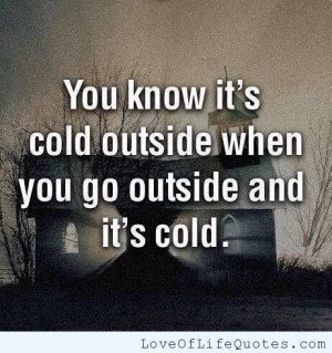 When you know its cold outside