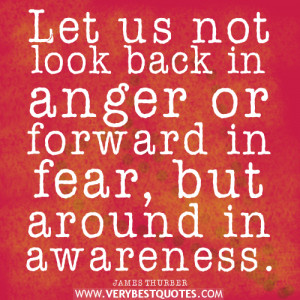 awareness quotes, fear quotes, anger quotes, Let us not look back in ...