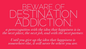 ... of Destination Addiction #Awareness #Thoughts #Quotes #Happiness
