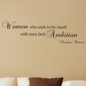 Women Who Seek To Be Equal With Men Lack Ambition. - Marilyn Monroe (2 ...