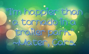 happier than a tornado in a trailer park.