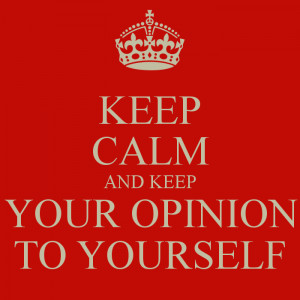 keep-calm-and-keep-your-opinion-to-yourself.png