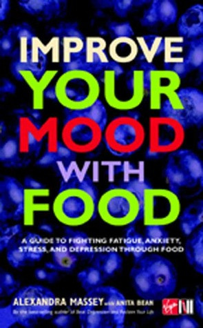 Improve Your Mood with Food: A Guide to Fighting Fatigue, Anxiety ...