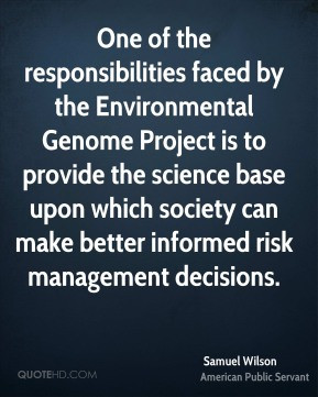 upon which society can make better informed risk management decisions