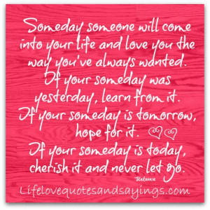 Someday someone will come into your life and love you the way you've ...