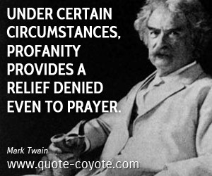 Lie quotes - Under certain circumstances, profanity provides a relief ...
