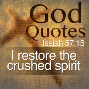 God Quotes: I restore the crushed spirit