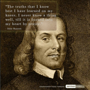 "... it is burned into my heart by prayer."" - John Bunyan #prayer #truth"