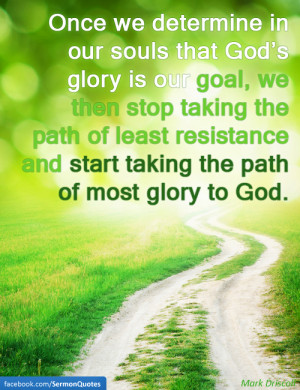 Once we determine in our souls that God's glory is our goal, we then ...