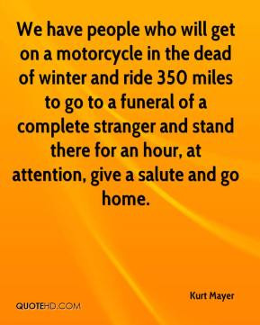 motorcycle in the dead of winter and ride 350 miles to go to a funeral ...