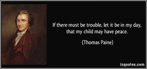 ... , let it be in my day, that my child may have peace. - Thomas Paine