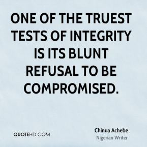 Chinua Achebe - One of the truest tests of integrity is its blunt ...
