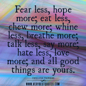 ... less, hope more; eat less, chew more…and all good things are yours