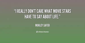 quote-Morley-Safer-i-really-dont-care-what-movie-stars-31265.png