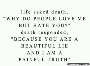 "Death Quote: Life asked death, ""Why do people love..."