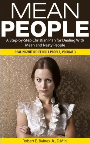 ... Dealing With Mean and Nasty People (Dealing With Difficult People