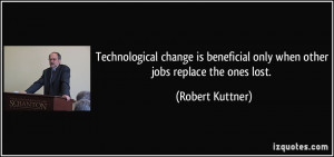 Technological change is beneficial only when other jobs replace the ...