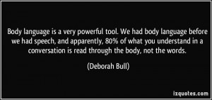 Body language is a very powerful tool. We had body language before we ...