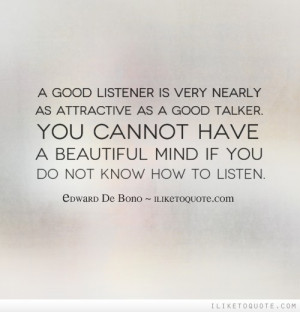 Good Listener Is Very Nearly As Attractive As A Good Talker. You ...