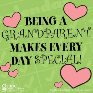 Being A Grandparent Makes Every Day Special.