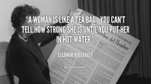 woman is like a tea bag you can 39 t tell how strong she is until you