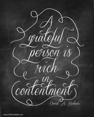 Printable: A grateful person is rich in contentment. David A. Bednar ...