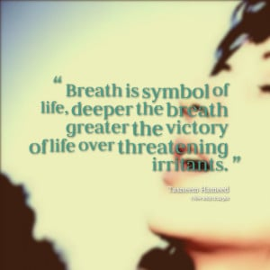 Quotes Picture: breath is symbol of life, deeper the breath greater ...