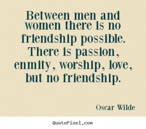 Oscar Wilde image quote - Between men and women there is no friendship ...