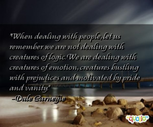 when dealing with people let us remember we are not dealing with ...