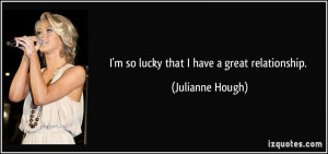 so lucky that I have a great relationship. - Julianne Hough
