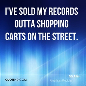 GG Allin - I've sold my records outta shopping carts on the street.