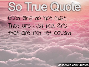 Nice Quotes On Bad Girls They are just bad girls that