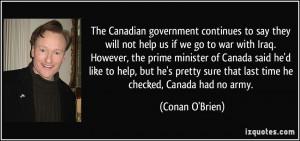 ... sure that last time he checked, Canada had no army. - Conan O'Brien