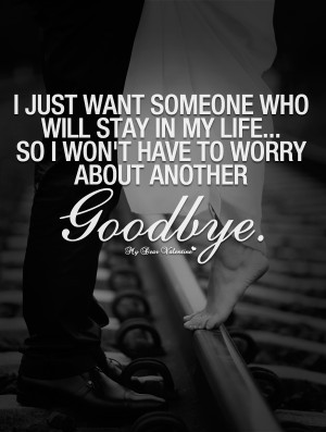 Love Quotes For Her - I just want someone who will stay in my life