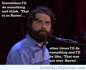 Zach Galifianakis quote – That's so Raven