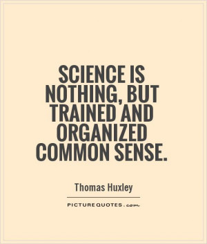 Science Quotes Common Quotes Thomas Huxley Quotes