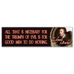 Edmund Burke Quote: Evil Triumphs Bumper Stickers