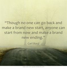 ... Though no one can go back and make a brand new start, anyone... More