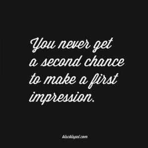 ... chance to make a first impression.
