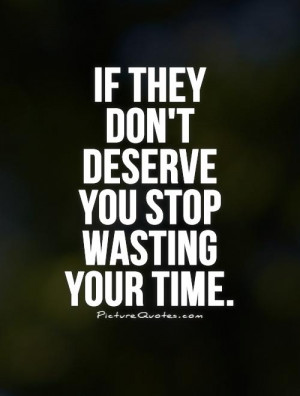 stop wasting your time on people who dont love you attitude quote stop