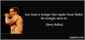 Scar tissue is stronger than regular tissue. Realize the strength ...