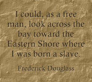 could, as a free man, look across the bay toward the Eastern Shore ...