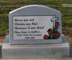Roses are red, Violets are blue, Because I am dead, Our love is Taboo ...