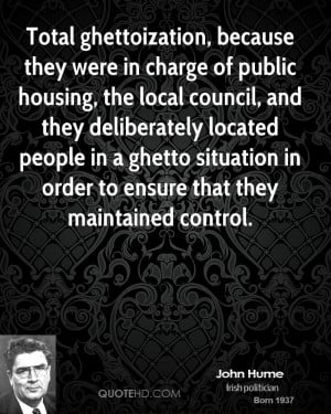 Total ghettoization, because they were in charge of public housing ...