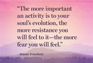steven pressfield quote the more fear you will feel