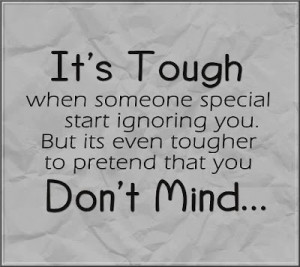 It's Tough when someone special start ignoring you but its even ...