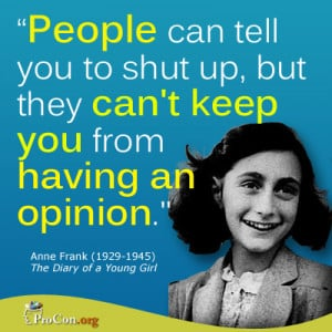 Quote Anne Frank - People can tell you to shut up, but they can't keep ...